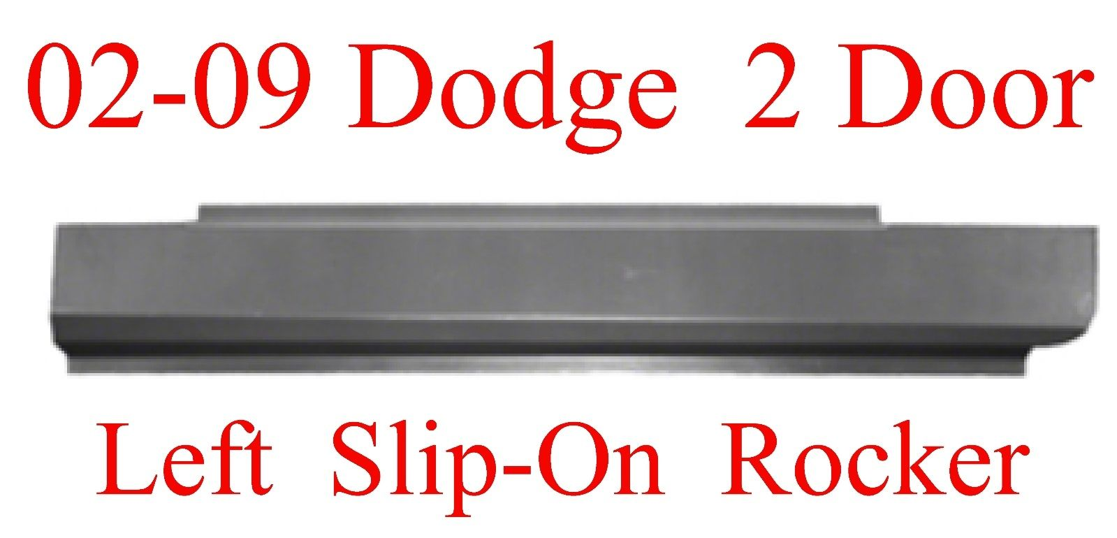 02-09 Dodge Left Slip-On Rocker Panel 2 Door