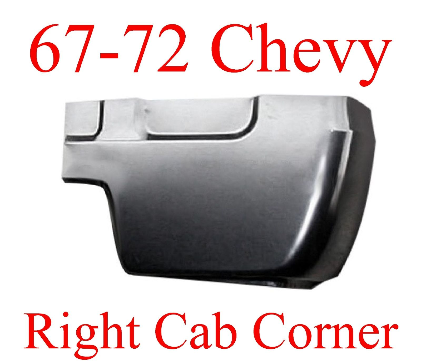 67 72 Chevy RIGHT Cab Corner