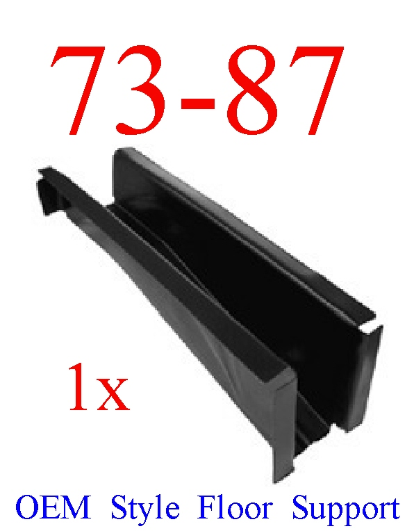 73 87 Chevy & GMC OEM Type Cab Floor Support L=R