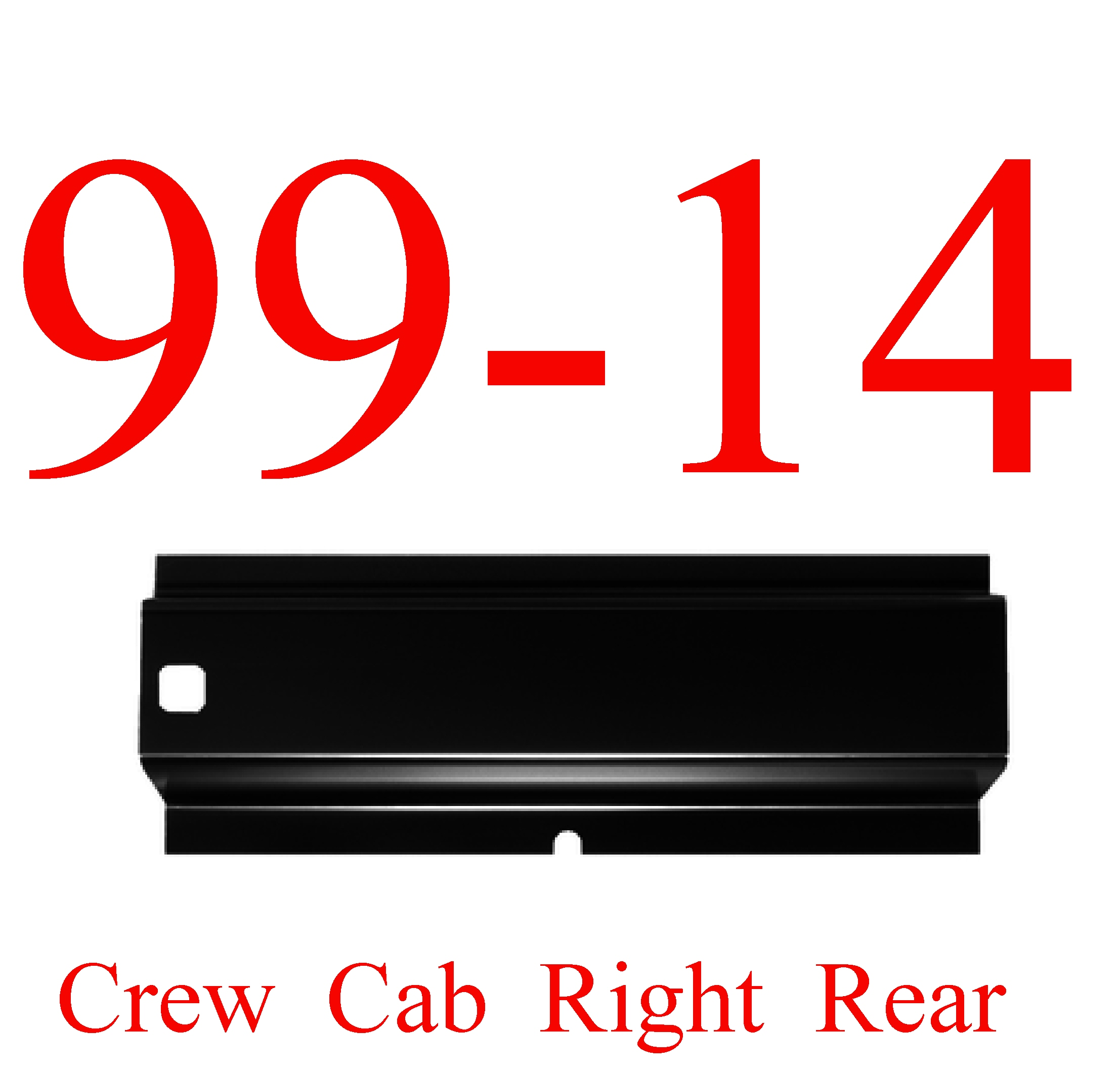 99-14 Super Duty Crew Cab Right Rear Rocker Panel
